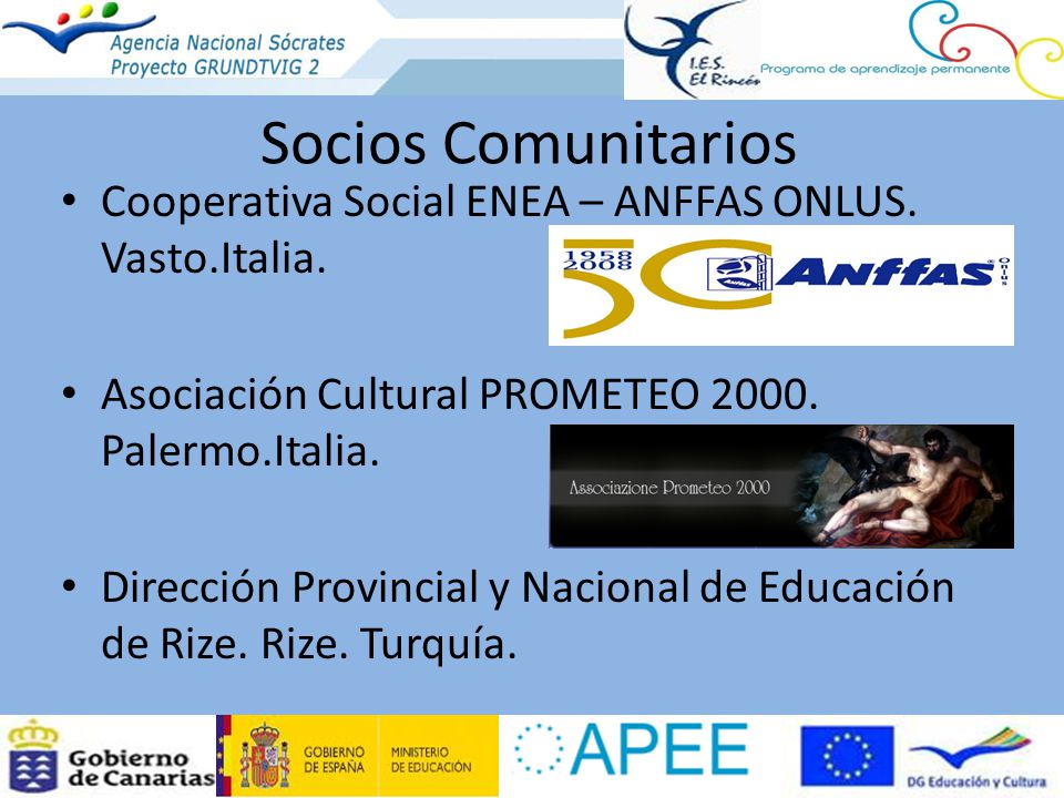 Socios Comunitarios Cooperativa Social ENEA – ANFFAS ONLUS. Vasto.Italia. Asociación Cultural PROMETEO 2000. Palermo.Italia.