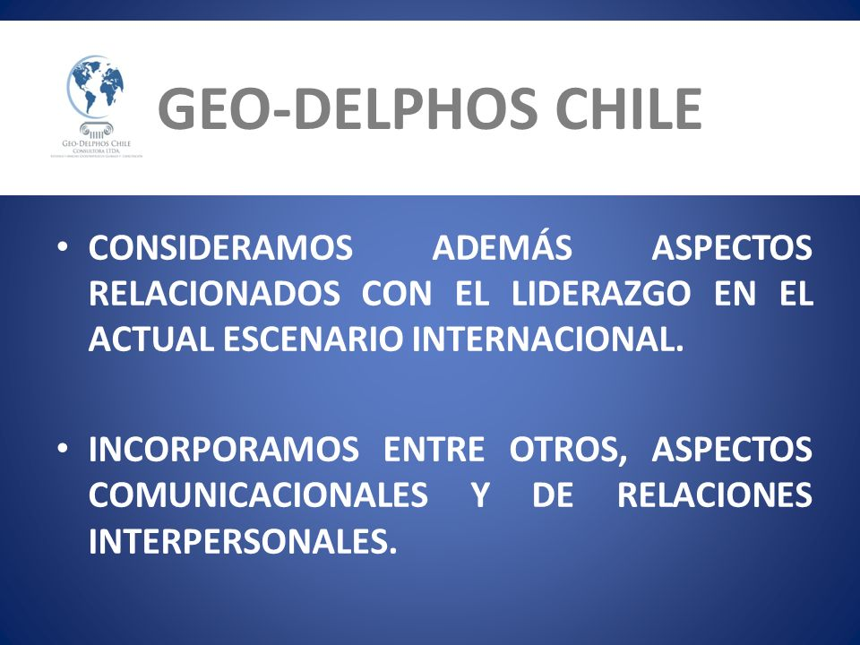 GEO-DELPHOS CHILECONSIDERAMOS ADEMÁS ASPECTOS RELACIONADOS CON EL LIDERAZGO EN EL ACTUAL ESCENARIO INTERNACIONAL.