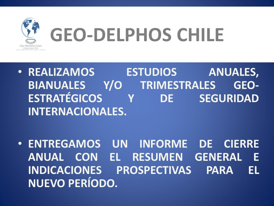 GEO-DELPHOS CHILE REALIZAMOS ESTUDIOS ANUALES, BIANUALES Y/O TRIMESTRALES GEO-ESTRATÉGICOS Y DE SEGURIDAD INTERNACIONALES.