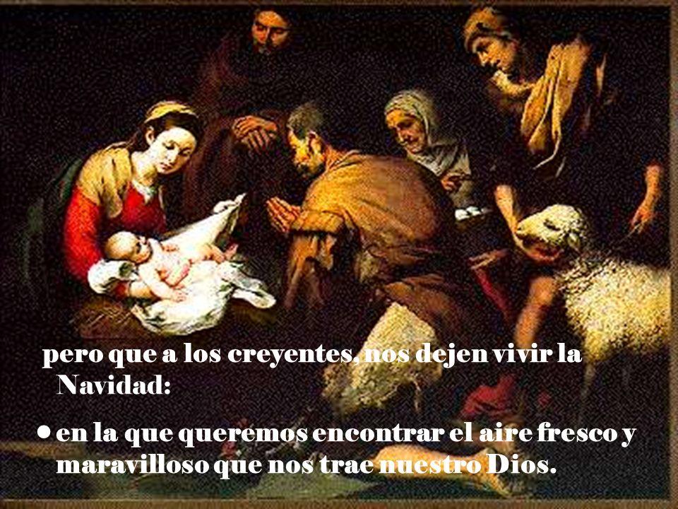 pero que a los creyentes, nos dejen vivir la Navidad: