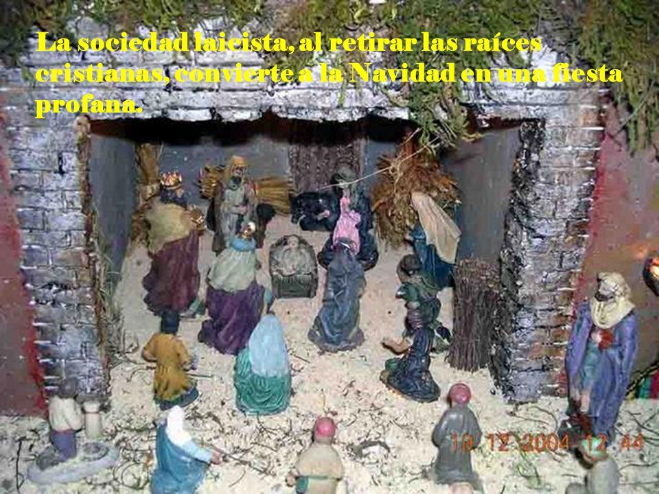 La sociedad laicista, al retirar las raíces cristianas, convierte a la Navidad en una fiesta profana.