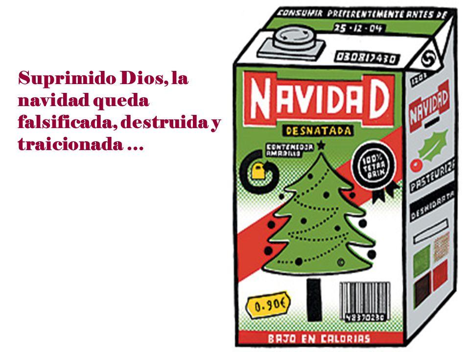 Suprimido Dios, la navidad queda falsificada, destruida y traicionada …