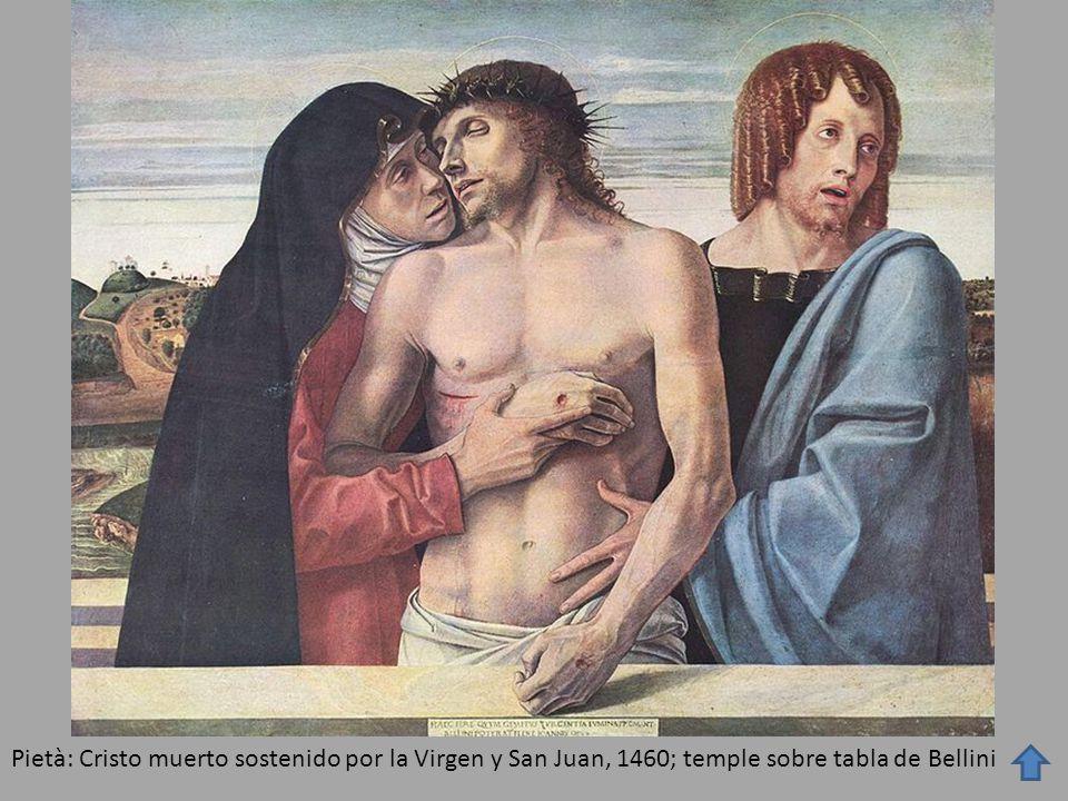 Pietà: Cristo muerto sostenido por la Virgen y San Juan, 1460; temple sobre tabla de Bellini