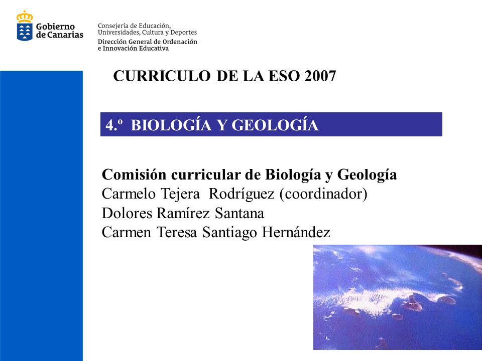 CURRÍCULO DE LA ESO 2007 4.º BIOLOGÍA Y GEOLOGÍA. Comisión curricular de Biología y Geología. Carmelo Tejera Rodríguez (coordinador)