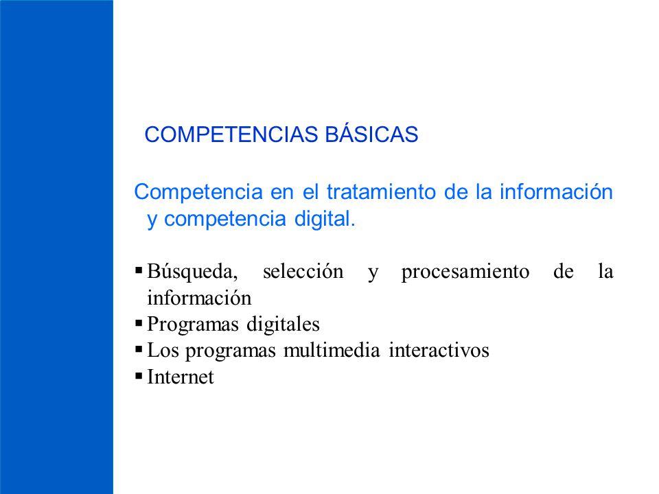 COMPETENCIAS BÁSICAS Competencia en el tratamiento de la información y competencia digital. Búsqueda, selección y procesamiento de la información.