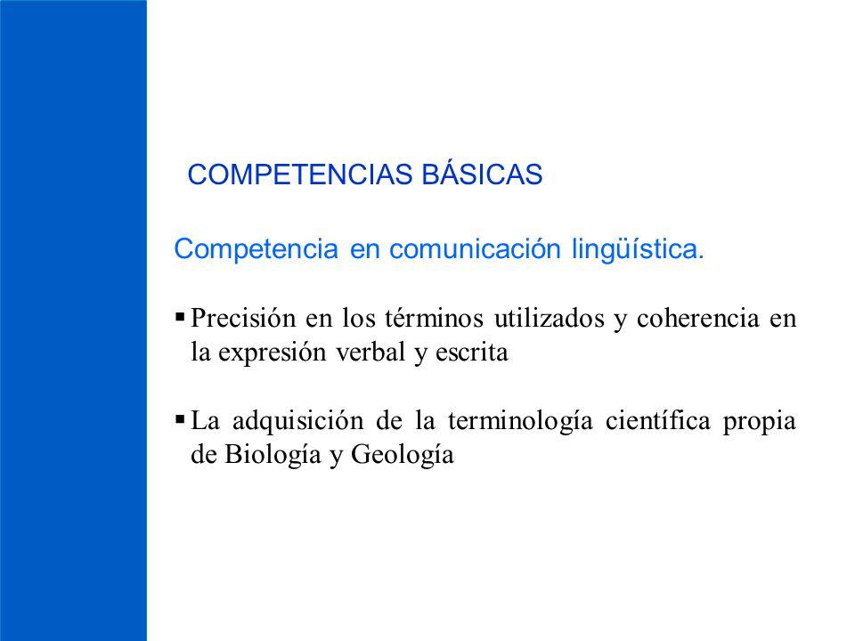 COMPETENCIAS BÁSICAS Competencia en comunicación lingüística. Precisión en los términos utilizados y coherencia en la expresión verbal y escrita.
