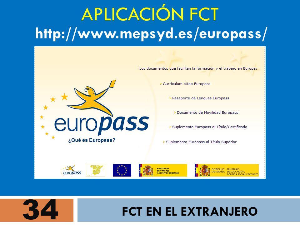 APLICACIÓN FCT http://www.mepsyd.es/europass/ 34 FCT EN EL EXTRANJERO