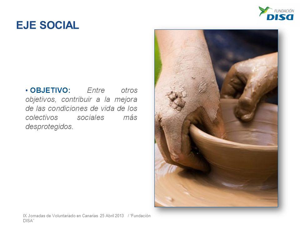 EJE SOCIAL OBJETIVO: Entre otros objetivos, contribuir a la mejora de las condiciones de vida de los colectivos sociales más desprotegidos.