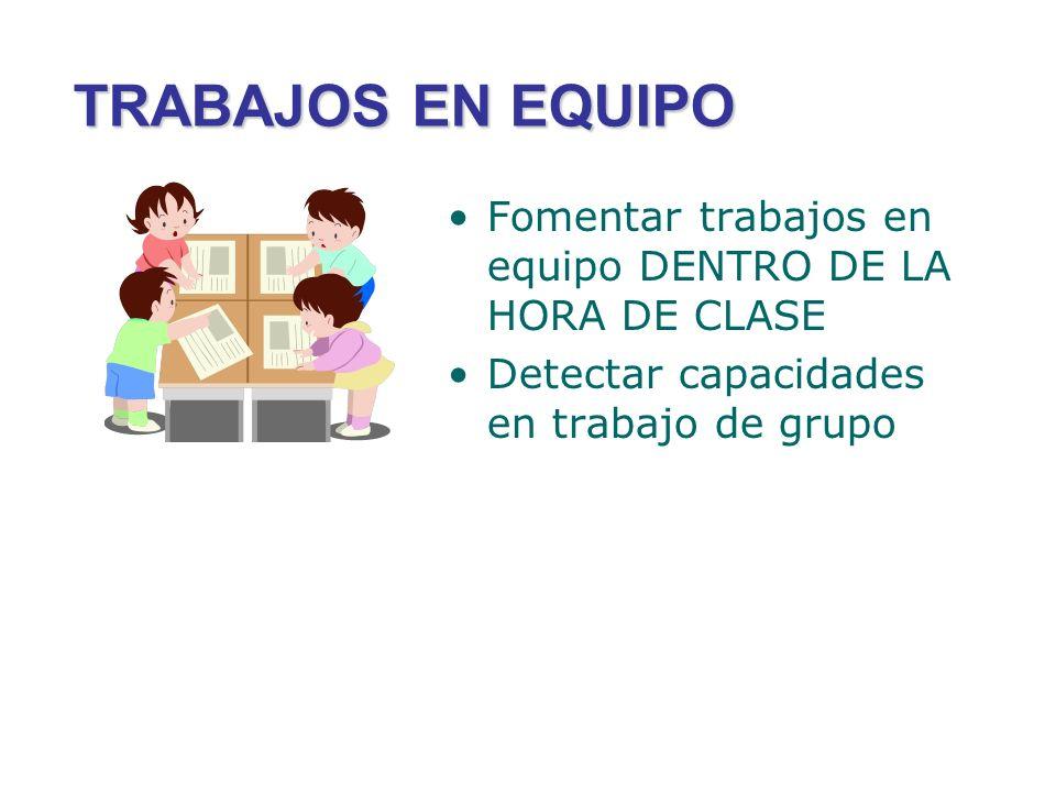 TRABAJOS EN EQUIPO Fomentar trabajos en equipo DENTRO DE LA HORA DE CLASE.