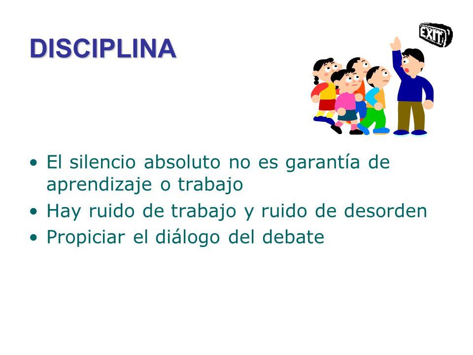 DISCIPLINA El silencio absoluto no es garantía de aprendizaje o trabajo. Hay ruido de trabajo y ruido de desorden.