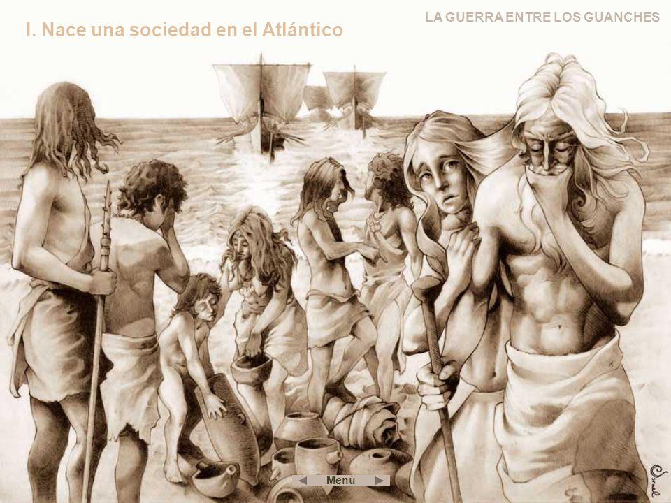 LA GUERRA ENTRE LOS GUANCHES I. Nace una sociedad en el Atlántico