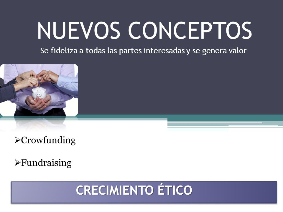 NUEVOS CONCEPTOS CRECIMIENTO ÉTICO Crowfunding Fundraising