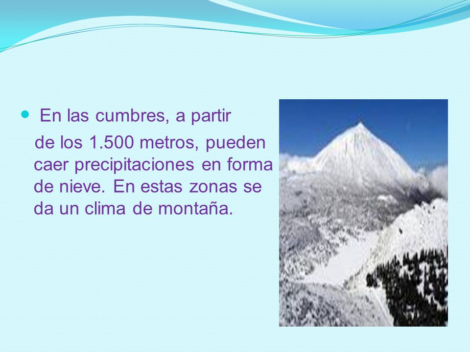 En las cumbres, a partir de los 1.500 metros, pueden caer precipitaciones en forma de nieve.