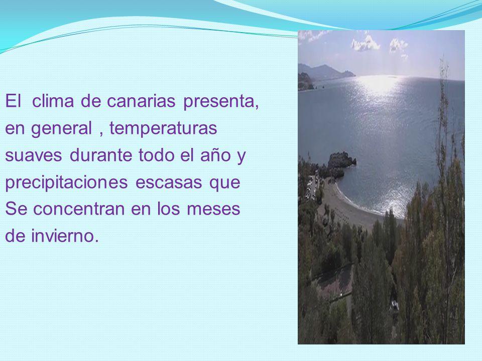El clima de canarias presenta, en general , temperaturas suaves durante todo el año y precipitaciones escasas que Se concentran en los meses de invierno.