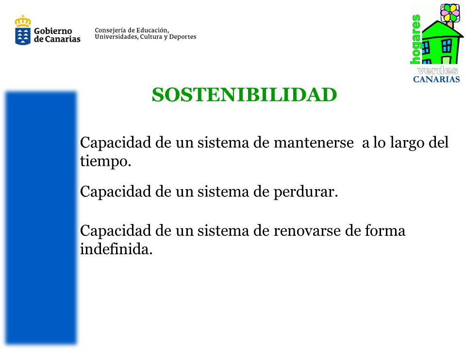 SOSTENIBILIDAD Capacidad de un sistema de renovarse de forma indefinida. Capacidad de un sistema de mantenerse a lo largo del tiempo.