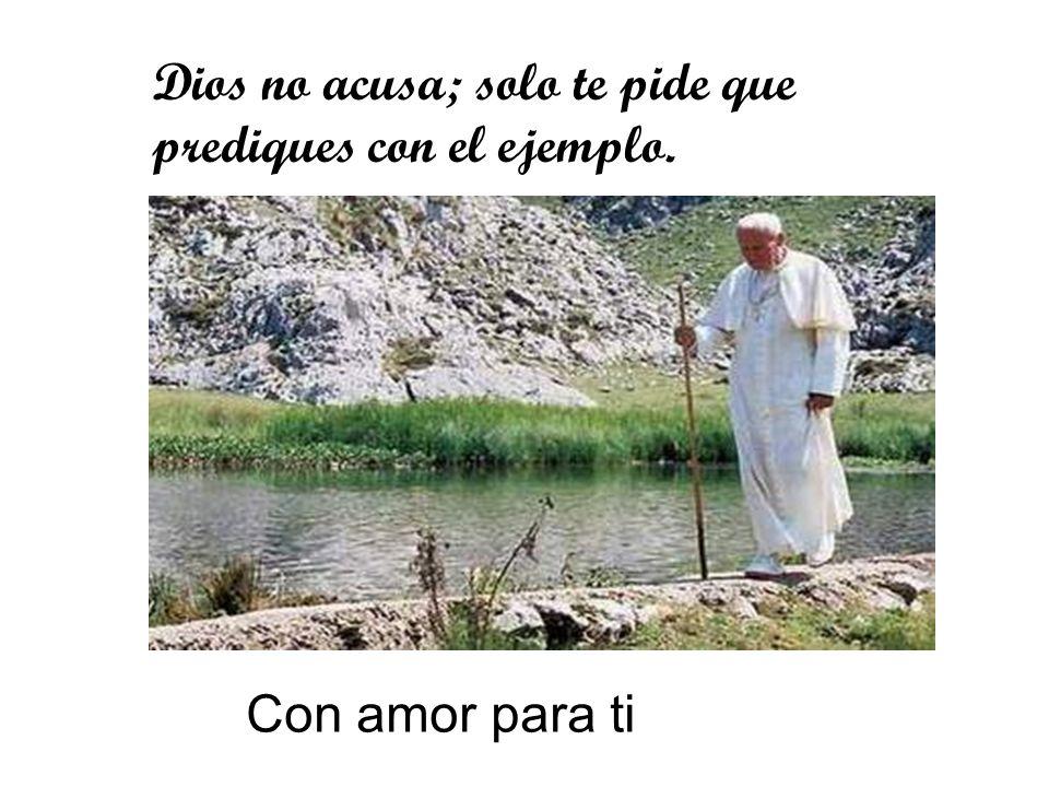 Dios no acusa; solo te pide que prediques con el ejemplo.