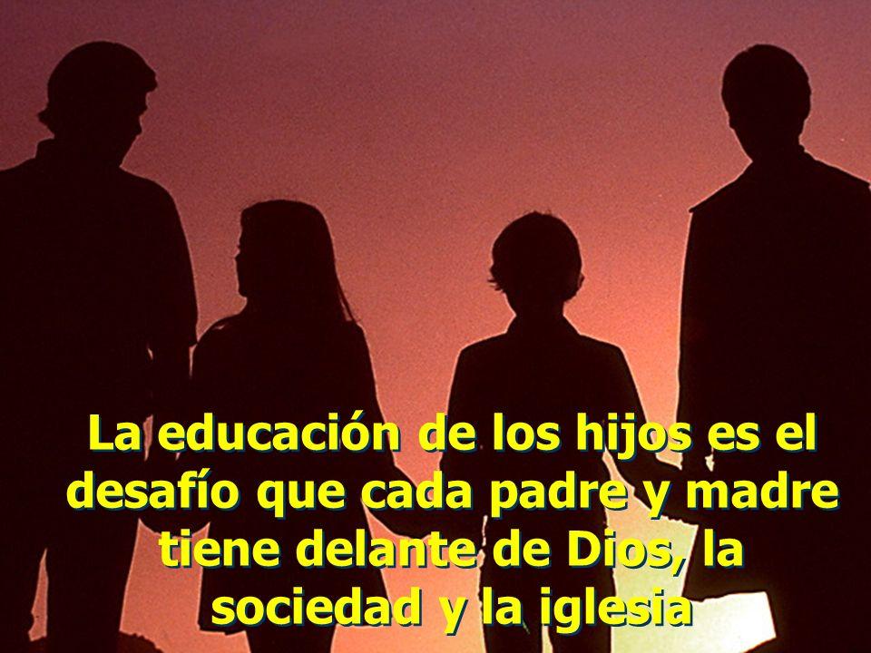 La educación de los hijos es el desafío que cada padre y madre tiene delante de Dios, la sociedad y la iglesia