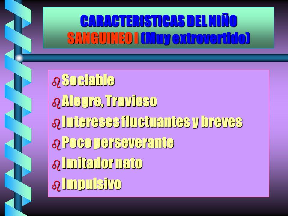 CARACTERISTICAS DEL NIÑO SANGUINEO I (Muy extrovertido)