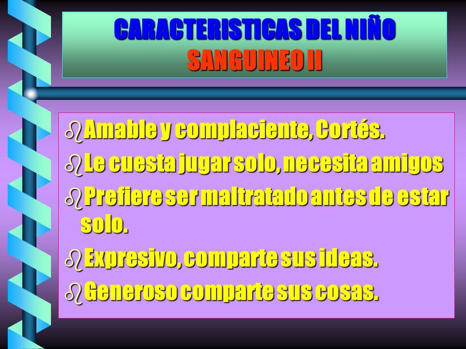 CARACTERISTICAS DEL NIÑO SANGUINEO II