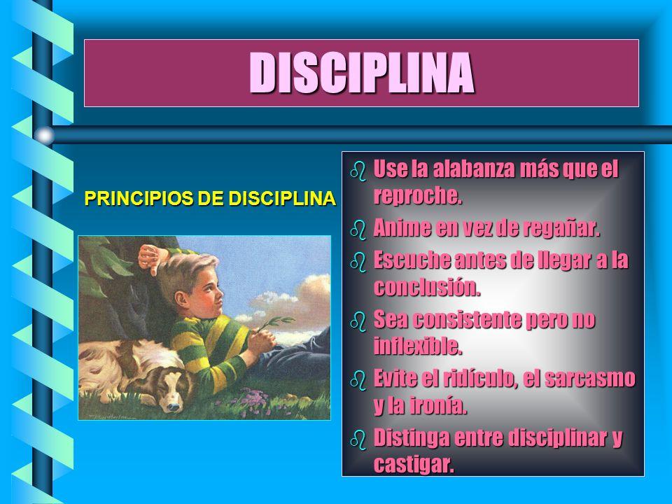 DISCIPLINA Use la alabanza más que el reproche.