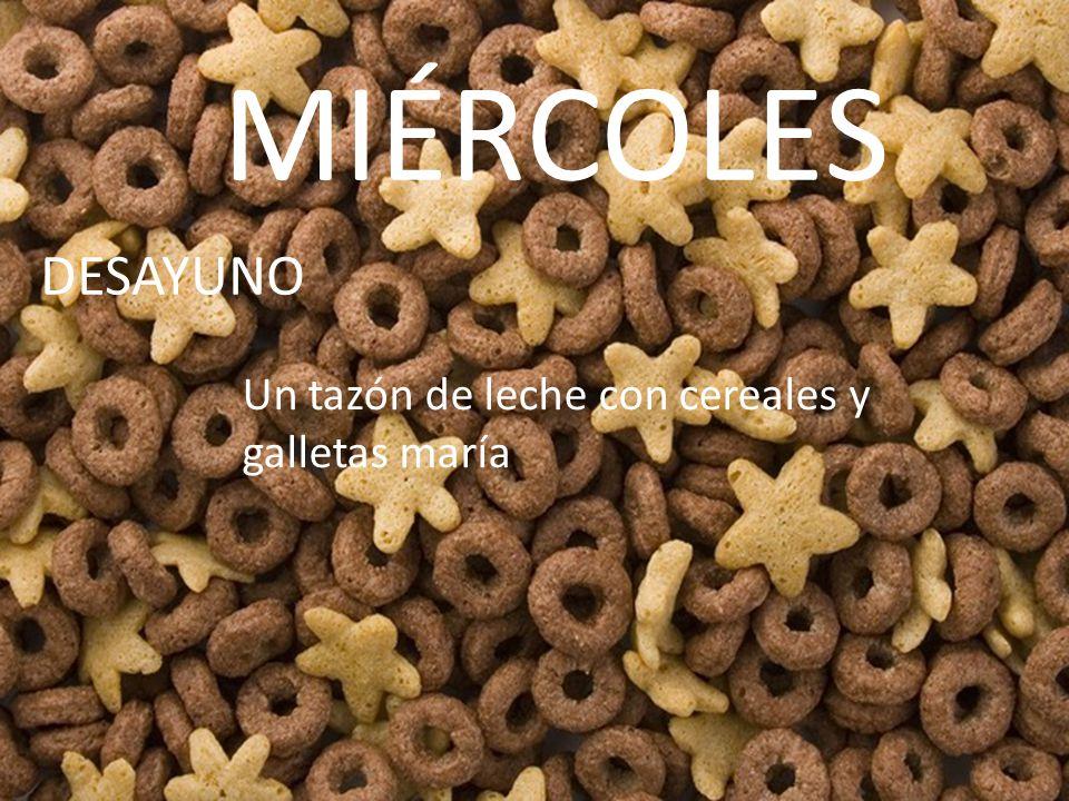 MIÉRCOLES DESAYUNO Un tazón de leche con cereales y galletas maría