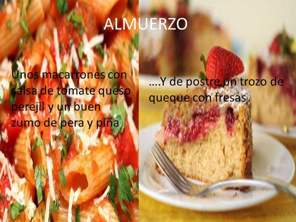 ALMUERZO Unos macarrones con salsa de tomate queso perejil y un buen zumo de pera y piña.