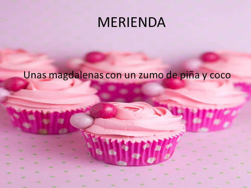 MERIENDA Unas magdalenas con un zumo de piña y coco