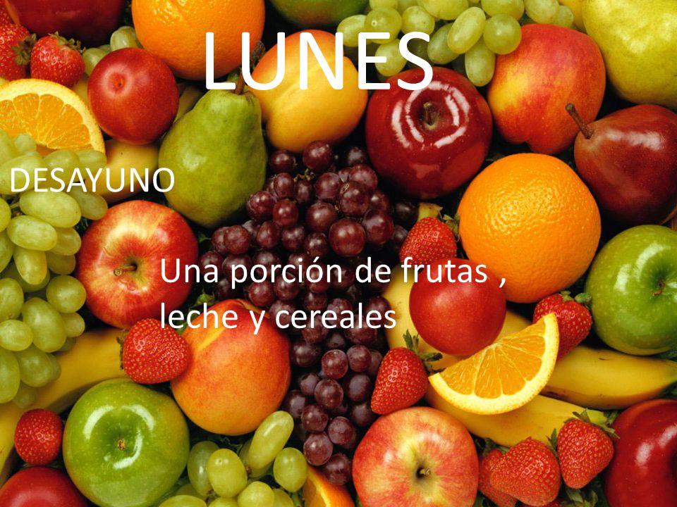 LUNES DESAYUNO Una porción de frutas , leche y cereales