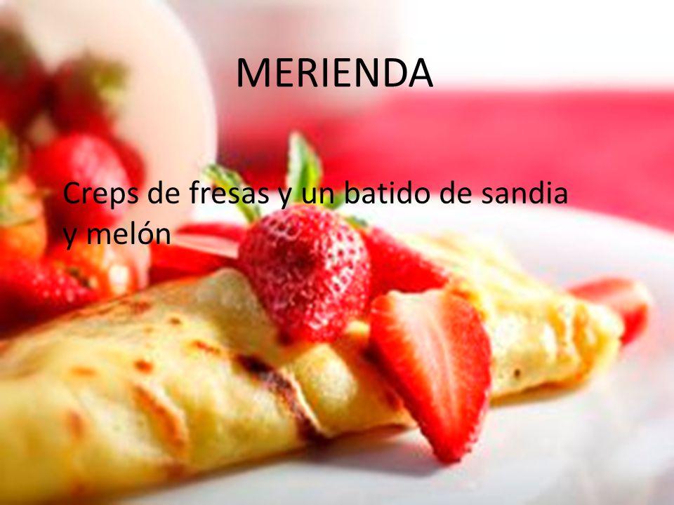 MERIENDA Creps de fresas y un batido de sandia y melón