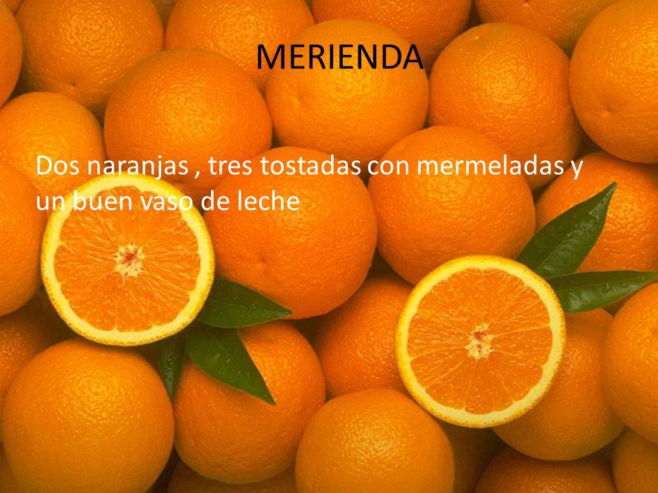MERIENDA Dos naranjas , tres tostadas con mermeladas y un buen vaso de leche