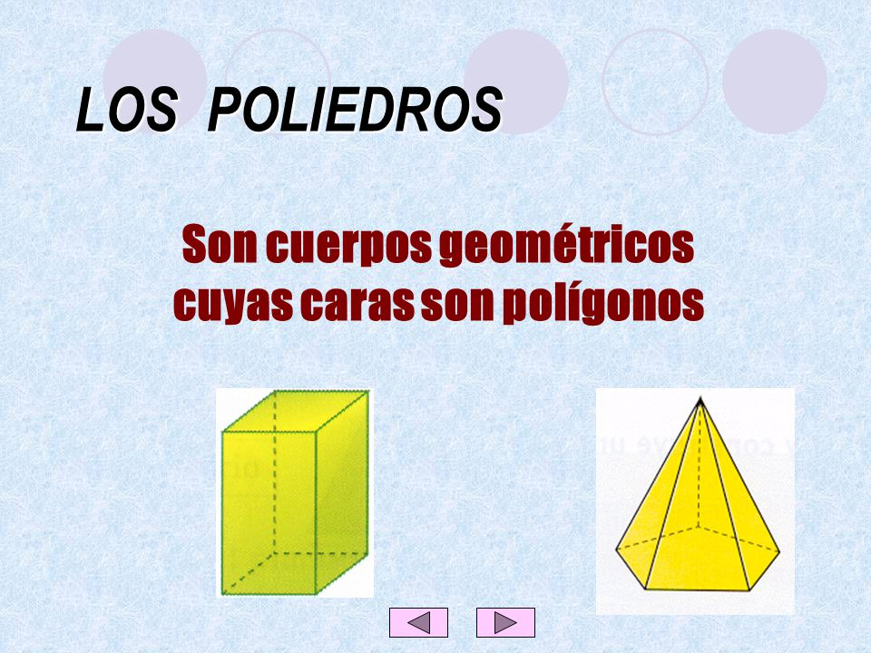 Son cuerpos geométricos cuyas caras son polígonos