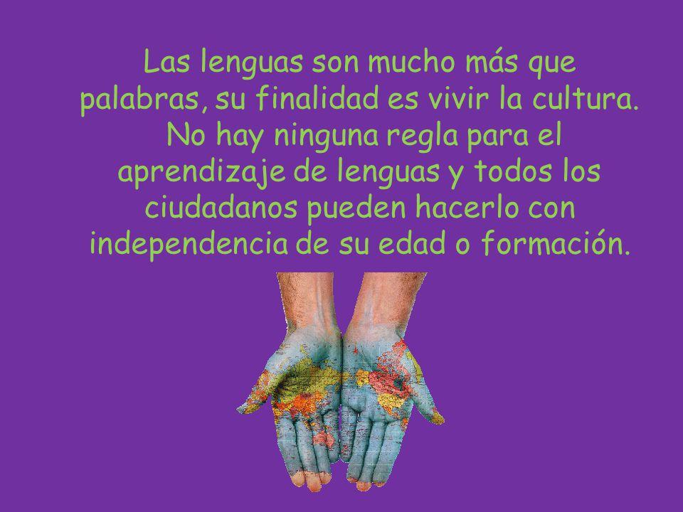 Las lenguas son mucho más que palabras, su finalidad es vivir la cultura.