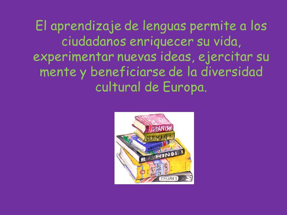 El aprendizaje de lenguas permite a los ciudadanos enriquecer su vida, experimentar nuevas ideas, ejercitar su mente y beneficiarse de la diversidad cultural de Europa.