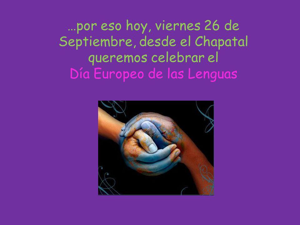 …por eso hoy, viernes 26 de Septiembre, desde el Chapatal queremos celebrar el Día Europeo de las Lenguas