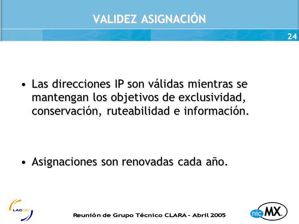VALIDEZ ASIGNACIÓN Las direcciones IP son válidas mientras se mantengan los objetivos de exclusividad, conservación, ruteabilidad e información.