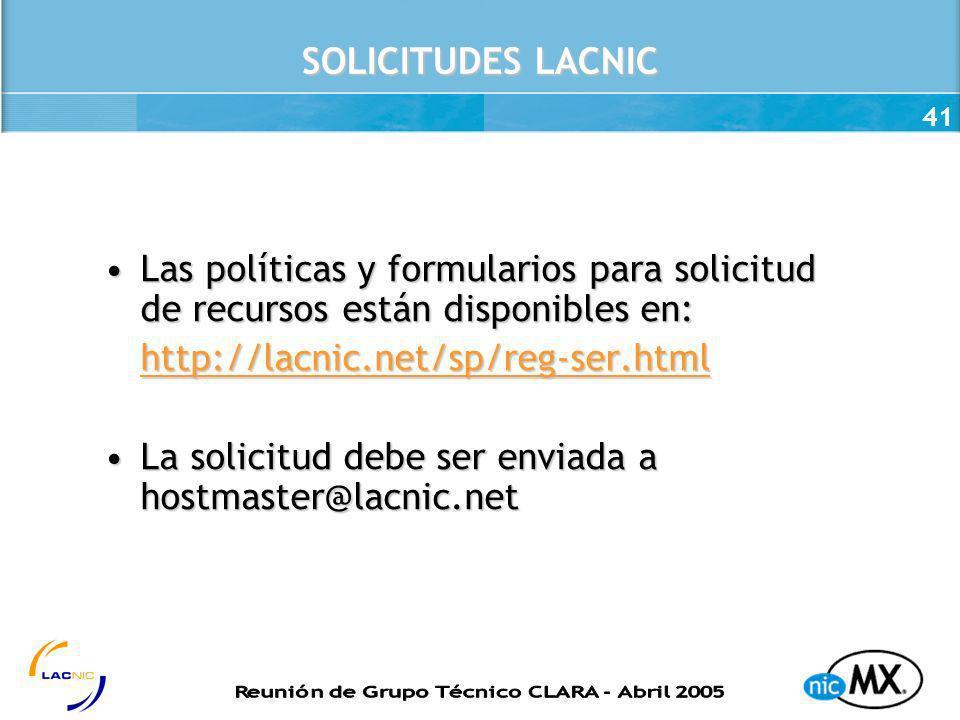 SOLICITUDES LACNIC Las políticas y formularios para solicitud de recursos están disponibles en: http://lacnic.net/sp/reg-ser.html.