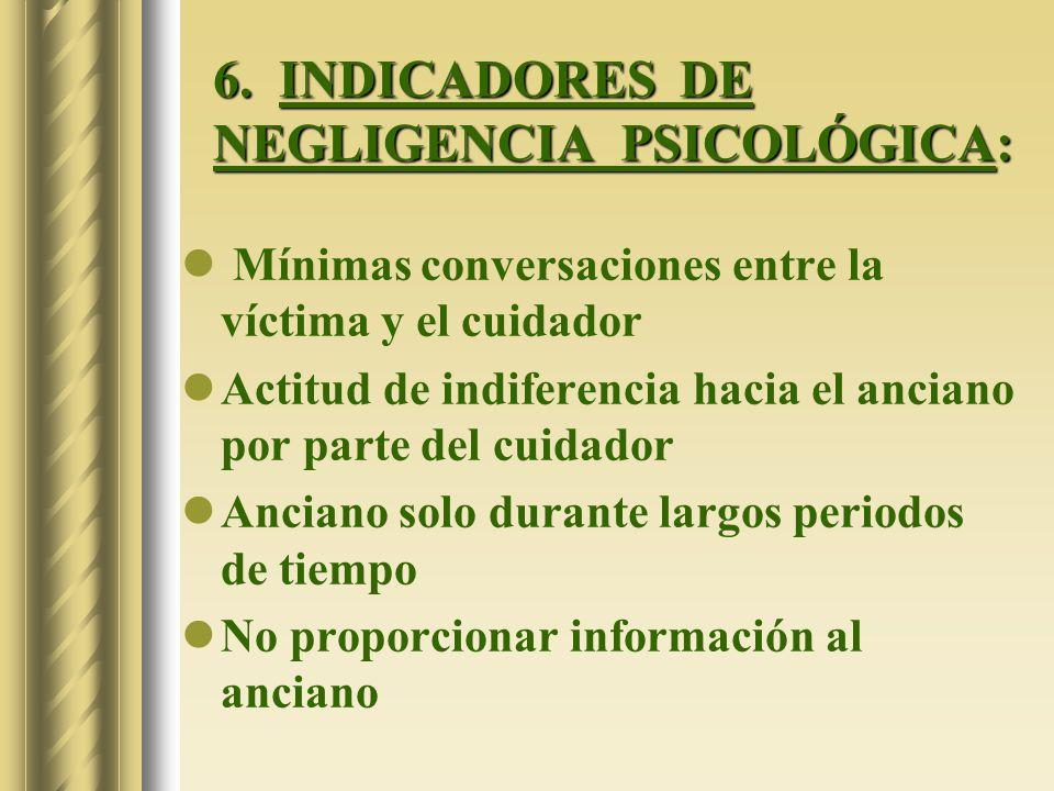 6. INDICADORES DE NEGLIGENCIA PSICOLÓGICA: