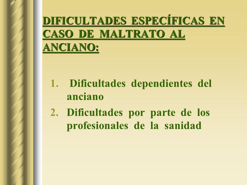DIFICULTADES ESPECÍFICAS EN CASO DE MALTRATO AL ANCIANO:
