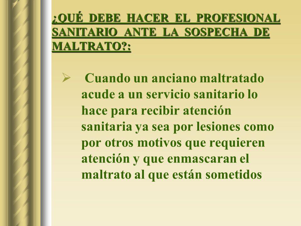 ¿QUÉ DEBE HACER EL PROFESIONAL SANITARIO ANTE LA SOSPECHA DE MALTRATO