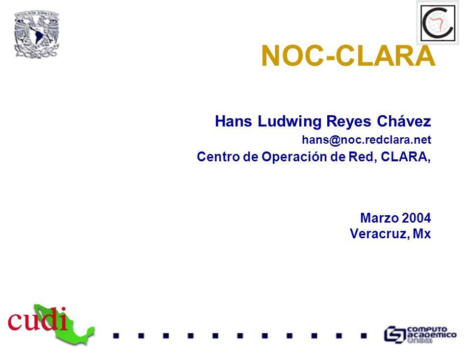 NOC-CLARA Hans Ludwing Reyes Chávez Centro de Operación de Red, CLARA,