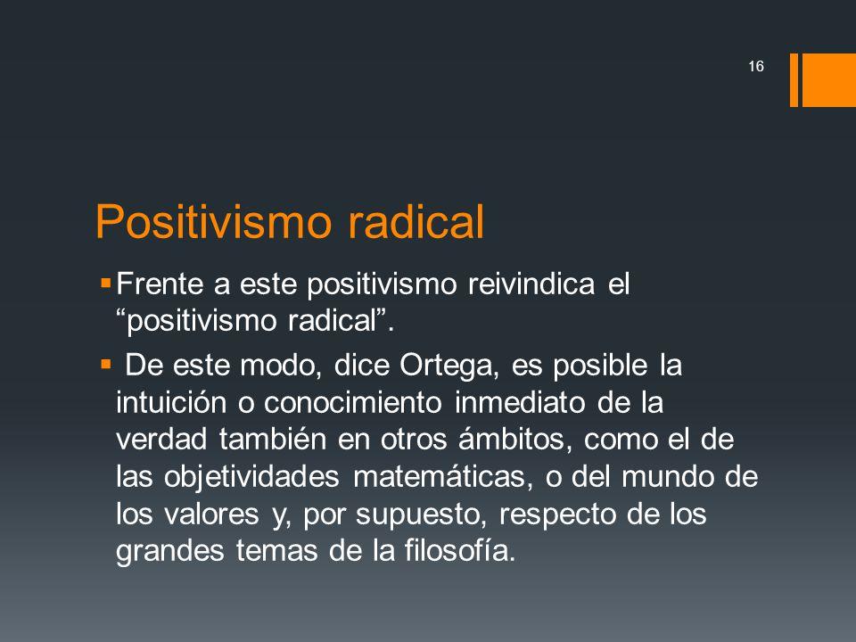 Positivismo radical Frente a este positivismo reivindica el positivismo radical .