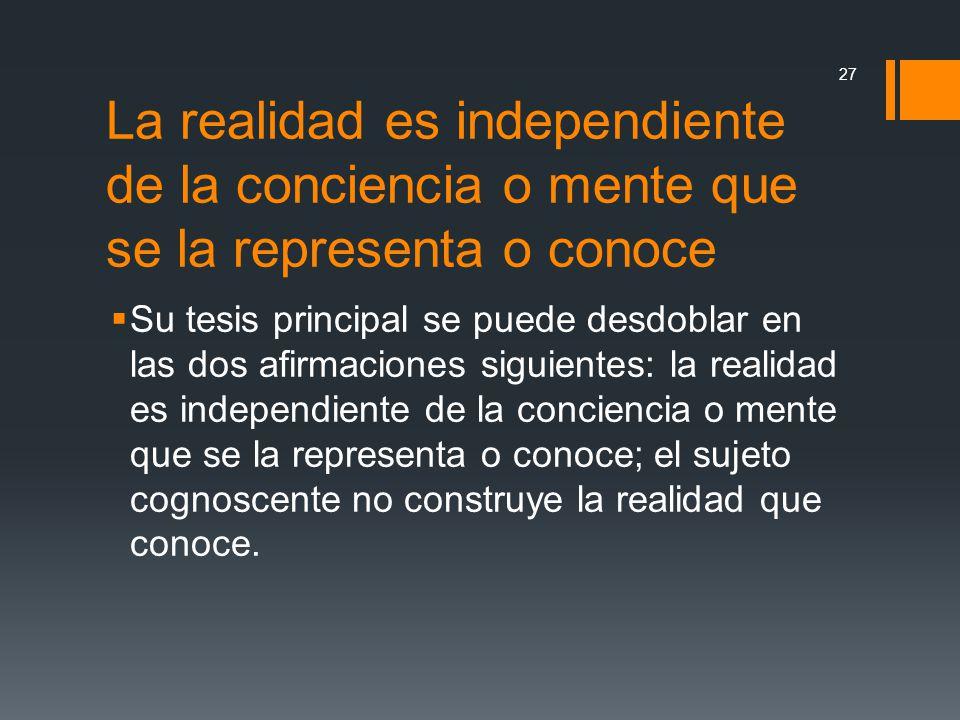 La realidad es independiente de la conciencia o mente que se la representa o conoce
