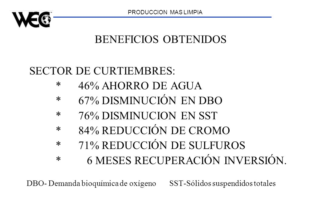 SECTOR DE CURTIEMBRES: * 46% AHORRO DE AGUA * 67% DISMINUCIÓN EN DBO