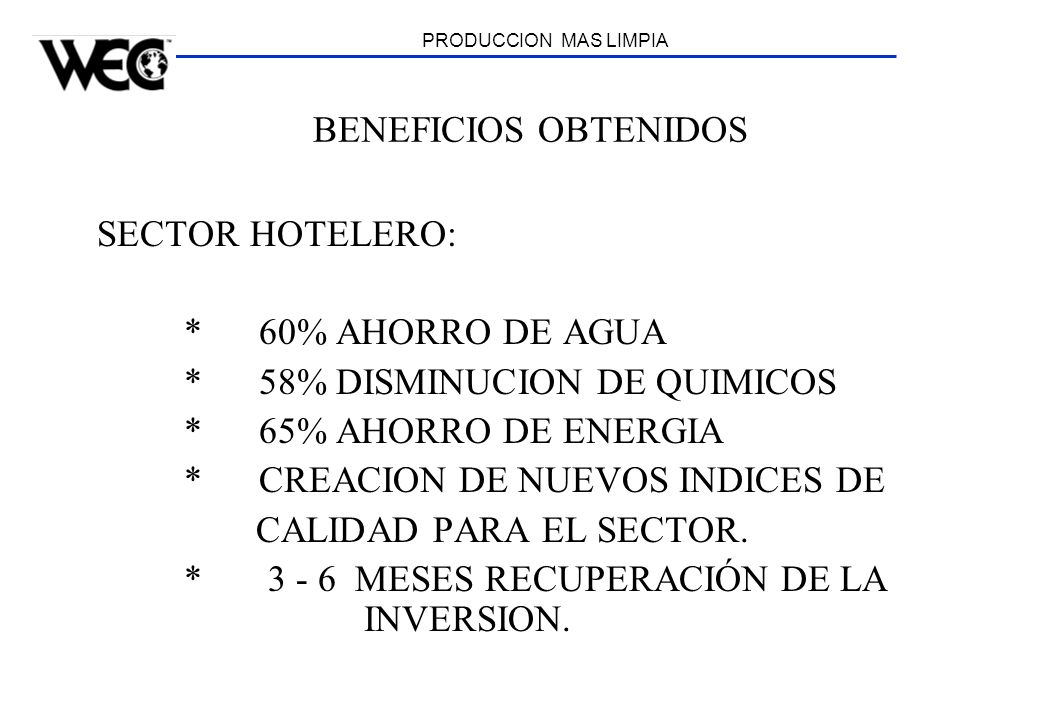* 58% DISMINUCION DE QUIMICOS * 65% AHORRO DE ENERGIA