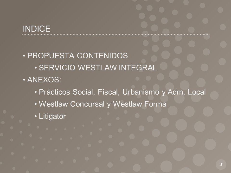 INDICE PROPUESTA CONTENIDOS SERVICIO WESTLAW INTEGRAL ANEXOS: