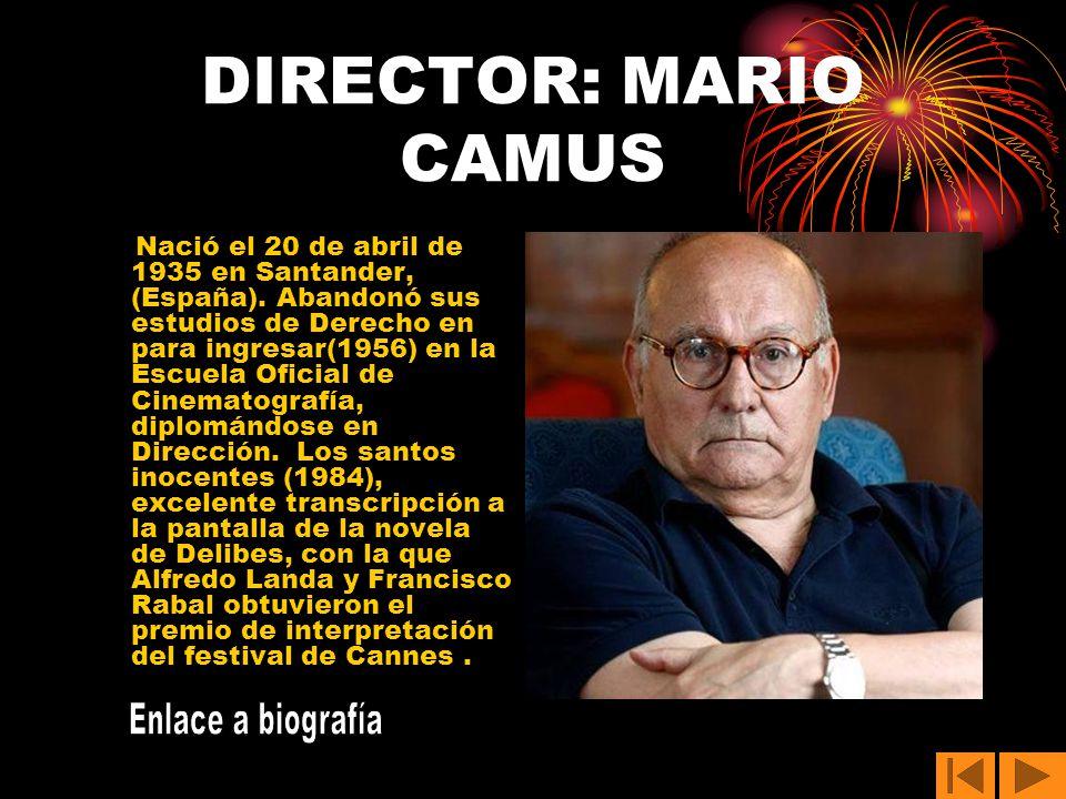DIRECTOR: MARIO CAMUS Enlace a biografía