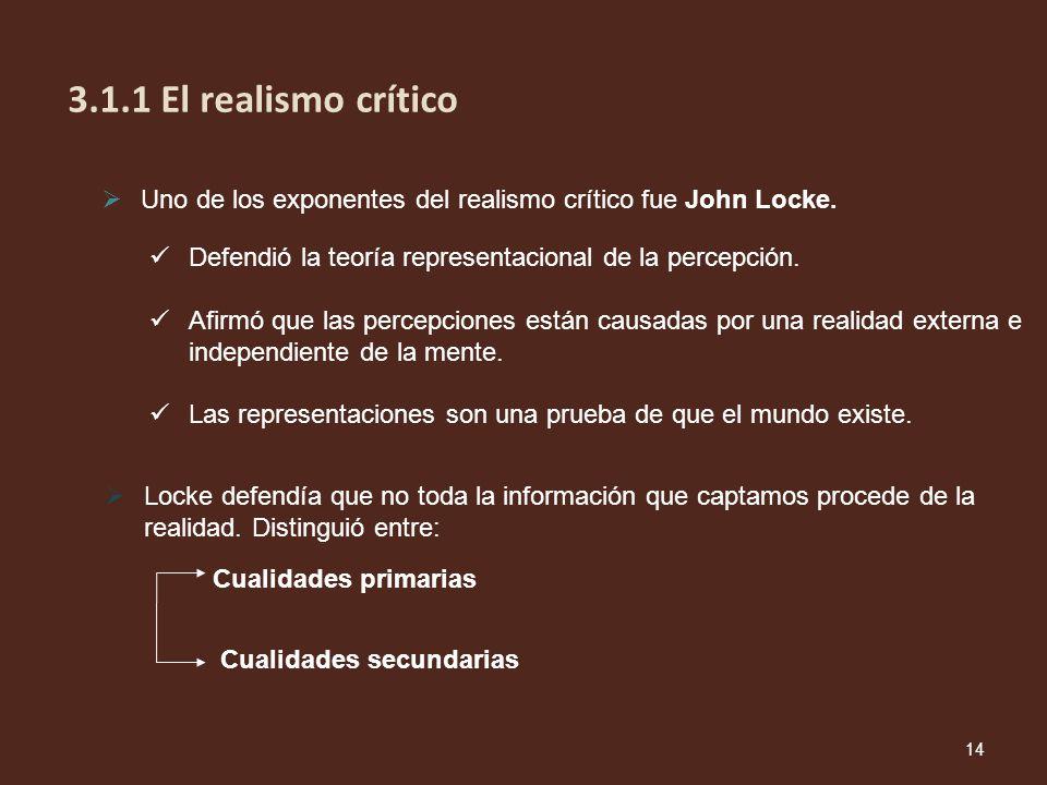 3.1.1 El realismo crítico Uno de los exponentes del realismo crítico fue John Locke. Defendió la teoría representacional de la percepción.