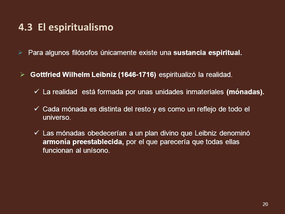 4.3 El espiritualismo Para algunos filósofos únicamente existe una sustancia espiritual.
