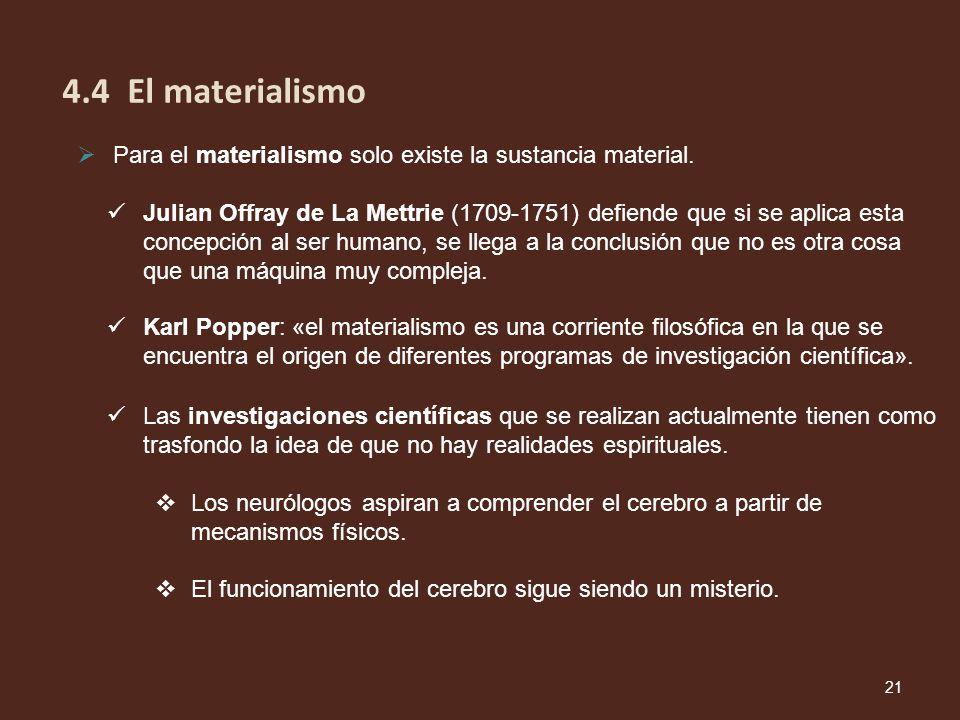 4.4 El materialismo Para el materialismo solo existe la sustancia material.