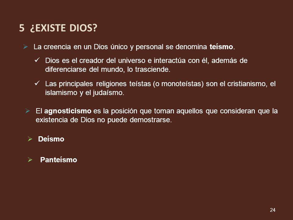 5 ¿EXISTE DIOS La creencia en un Dios único y personal se denomina teísmo.